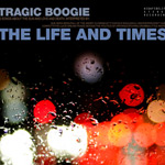 buy/info: The Life and Times - Tragic Boogie